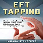EFT Tapping: Effective Healing Powers for Emotional Stress, Anxiety, Addictions and Weight Loss Using Tapping Therapy | Indiana Standfield