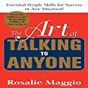 The Art of Talking to Anyone: Essential People Skills for Success in Any Situation (       UNABRIDGED) by Rosalie Maggio Narrated by Bernadette Dunne