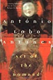 Act of the Damned (0802134769) by Antonio Lobo Antunes