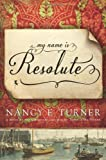 My Name Is Resolute (1250036593) by Turner, Nancy E.