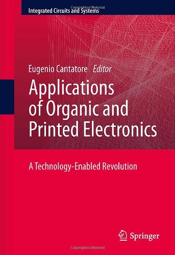 Applications Of Organic And Printed Electronics: A Technology-Enabled Revolution (Integrated Circuits And Systems)