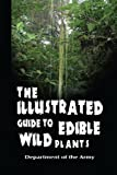 img - for The Illustrated Guide to Edible Wild Plants by Army, Department (2009) Paperback book / textbook / text book
