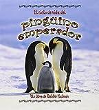 El Ciclo De Vida Del Pinguino Emperador/ The Life Cycle of an Emperor Penguin (Ciclo De Vida / the Life Cycle) (Spanish Edition)