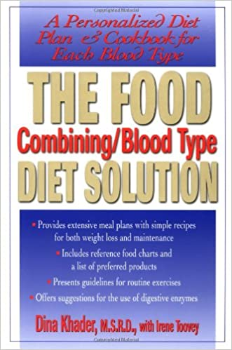 The Food Combining/Blood Type Diet Solution: A Personalized Diet Plan and Cookbook for Each Blood Type