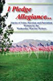 img - for I Pledge Allegiance...: Stories of Valor, Heroism and Patriotism Written by the Wednesday Warrior Writers book / textbook / text book
