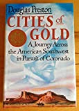 Cities of Gold: A Journey Across the American Southwest in Pursuit of Coronado (0671737597) by Preston, Douglas J.