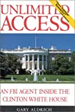 Unlimited Access: An FBI Agent Inside the Clinton White House (0895264544) by Gary Aldrich