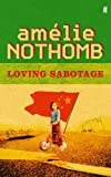Loving Sabotage (0571226639) by Nothomb, Amelie