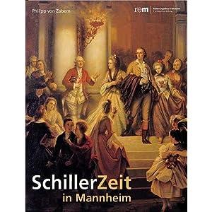 SchillerZeit: In Mannheim. Katalog zu der Ausstellung im Reiss-Engelhorn-Museum: 17.9.2005 - 29.1.20