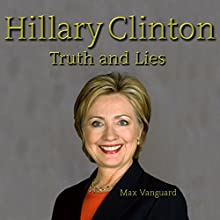 Hillary Clinton: Truth and Lies Audiobook by Max Vanguard Narrated by Bruce Cullen