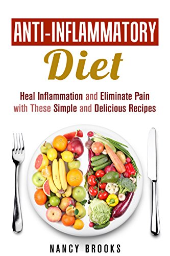 Free Kindle Book : Anti-Inflammatory Diet: Heal Inflammation and Eliminate Pain with These Simple and Delicious Recipes (Healthy Living Cookbook)