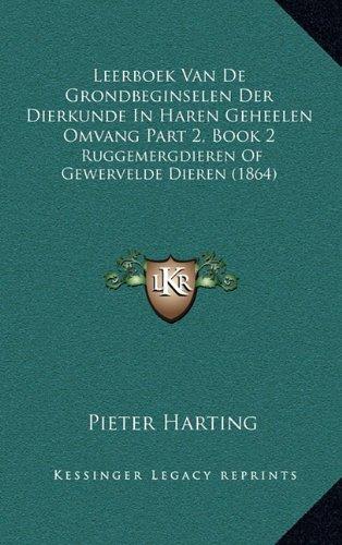 Leerboek Van de Grondbeginselen Der Dierkunde in Haren Geheelen Omvang Part 2, Book 2: Ruggemergdieren of Gewervelde Dieren (1864)