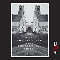 The Civil War as a Theological Crisis (       UNABRIDGED) by Mark A. Noll Narrated by Marc Cashman