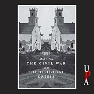 The Civil War as a Theological Crisis | [Mark A. Noll]
