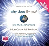 Why does E=MC2 and Why should we Care? (Unabridged Audiobook) by Brian Cox and Jeff Forshaw, narrated by Jeff Forshaw on 01/11/2010 Unabridged Audiobook edition narrated by Jeff Forshaw Brian Cox and Jeff Forshaw