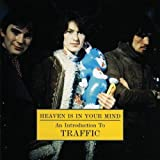 Heaven Is in Your Mind: An Introduction to by Traffic (2000-07-25)