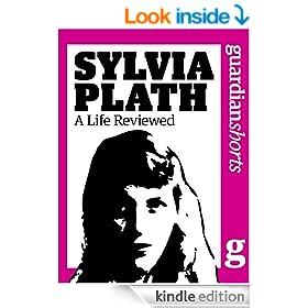 Sylvia Plath: A Life Reviewed (Guardian Shorts Book 54)