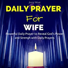 Daily Prayer for Wife: Powerful Daily Prayer to Reveal God's Power and Strength in Your Life Audiobook by Jerry West Narrated by David Deighton