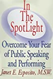 In The SpotLight: Overcome Your Fear of Public Speaking and Performing