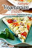 Simple Vegetarian Dishes: Delicious & Healthy Vegetarian Recipes (Vegan, Vegan Cookbooks, Vegetarian, Vegan Diet, Vegan Recipes, Vegetarian Cookbook, Vegetarian Recipes, Vegetarian Diet Book 1)