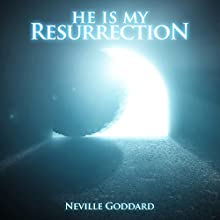 He Is My Resurrection: Neville Goddard Lectures Audiobook by Neville Goddard Narrated by Russell Stamets