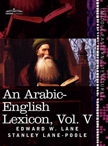 An Arabic-English Lexicon (in eight volumes), Vol. V: Derived from the best and the most copious Eastern sources (Arabic Edition)