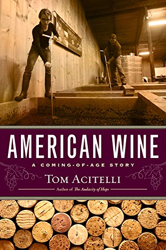 American Wine: A Coming-of-Age Story by Tom Acitelli