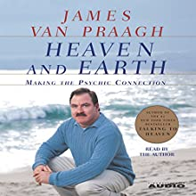 Heaven and Earth: Making the Psychic Connection Audiobook by James Van Praagh Narrated by James Van Praagh