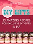 Diy Gifts: 33 Amazing Recipes For Exc...