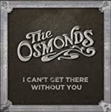 Osmonds Can't Get There Without You