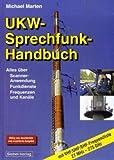UKW Sprechfunk Handbuch: Alles �ber Scanner-Anwendung, Funkdienste, Frequenzen und Kan�le