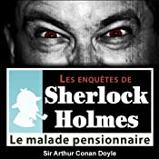 Le malade pensionnaire (Les enquêtes de Sherlock Holmes 21) | Arthur Conan Doyle