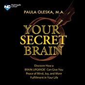 Your Secret Brain: Discover How a Brain Upgrade Can Give You Peace of Mind, Joy, and More Fulfillment in Your Life | Paula Oleska