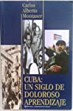 img - for Cuba: UN Siglo De Doloroso Aprendizaje/a Century of Paiful Lessons (Spanish Edition) book / textbook / text book