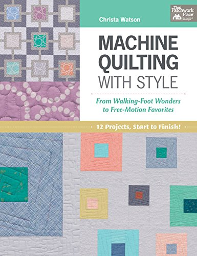 Machine Quilting with Style: From Walking-Foot Wonders to Free-Motion Favorites (Easy Machine Quilting compare prices)