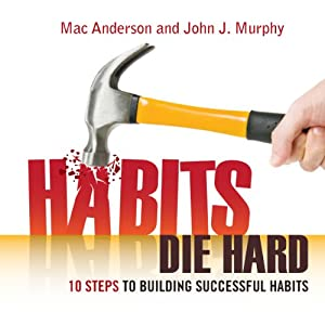 Habits Die Hard: 10 Steps to Building Successful Habits | [John J. Murphy]