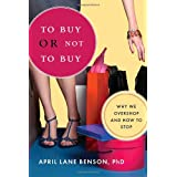 To Buy or Not to Buy: Why We Overshop and How to Stop ~ April Lane Benson