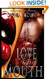 Make Love To My Mouth: June's Story (WHAT A MAN WANTS!!! Erotic Flash Fiction Series Book 1)