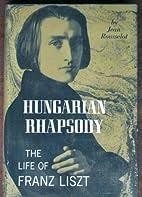 Hungarian rhapsody;: The life of Franz Liszt…