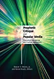 Prophetic Critique and Popular Media: Theoretical Foundations and Practical Applications