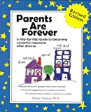 Parents Are Forever: A Step-By-Step Guide to Becoming Successful Coparents After Divorce