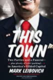 img - for This Town: Two Parties and a Funeral-Plus, Plenty of Valet Parking!-in America's Gilded Capital book / textbook / text book