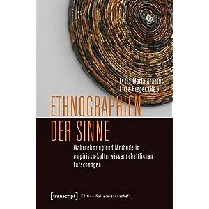 Ethnographien der Sinne: Wahrnehmung und Methode in empirisch-kulturwissenschaftlichen Forschungen (