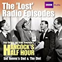 Hancock: The Lost Radio Episodes: Sid James' Dad & The Diet (       UNABRIDGED) by Ray Galton, Alan Simpson Narrated by Tony Hancock, Sid James