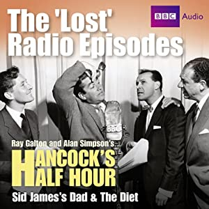 Hancock: The Lost Radio Episodes: Sid James' Dad & The Diet | [Ray Galton, Alan Simpson]
