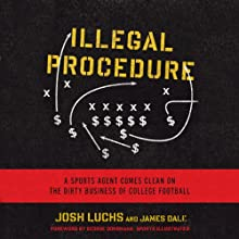 Illegal Procedure: A Sports Agent Comes Clean on the Dirty Business of College Football (       UNABRIDGED) by Josh Luchs, James Dale Narrated by David Ledoux