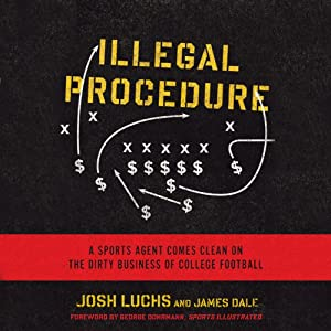 Illegal Procedure: A Sports Agent Comes Clean on the Dirty Business of College Football | [Josh Luchs, James Dale]
