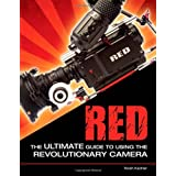 "Red: The Ultimate Guide to Using the Revolutionary Cameravon ""Noah Kadner"""