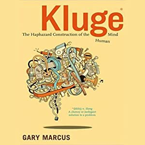 Kluge: The Haphazard Construction of the Human Mind | [Gary Marcus]