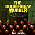 The Good Friday Murder: A Christine Bennett Mystery, Book 1 Audiobook by Lee Harris Narrated by Dee Macaluso